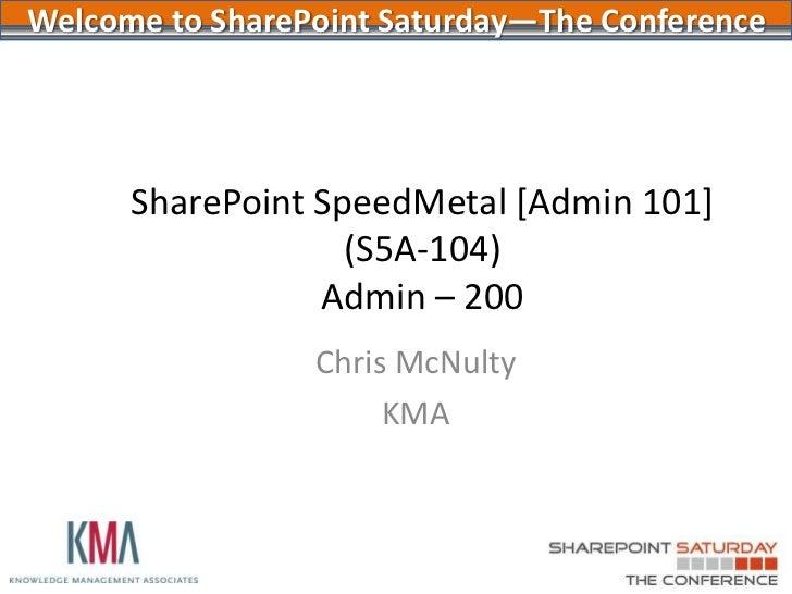 SPSPTCDC - SharePoint Admin 101 - SpeedMetal - PowerUser to Admin in 75 Minutes