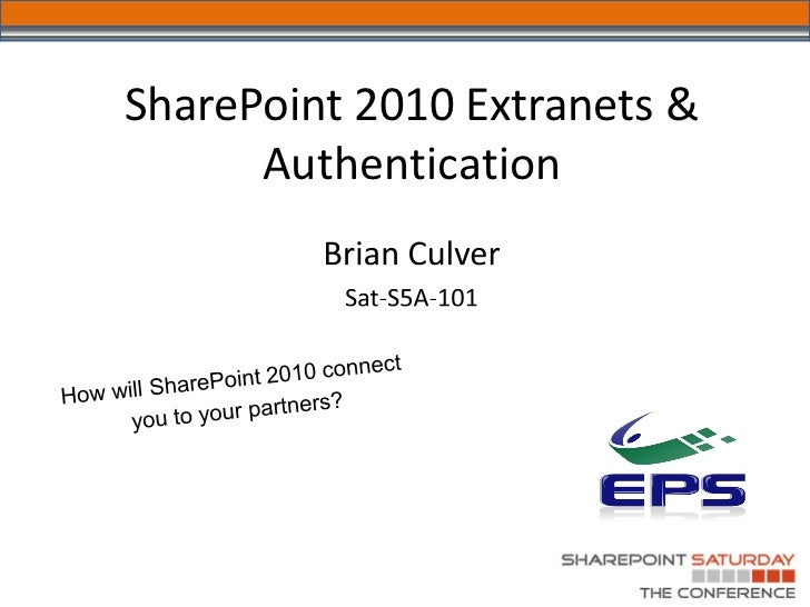 SharePoint Saturday The Conference 2011 - Extranets & Claims Authentication