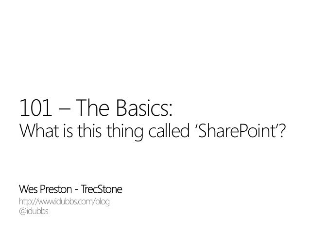 101 – The Basics:What is this thing called 'SharePoint'?
