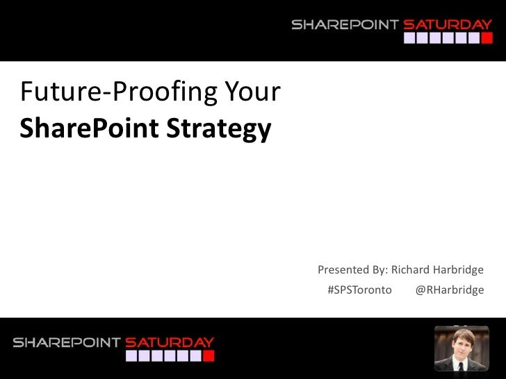 SPSToronto - Future-Proofing Your SharePoint Strategy