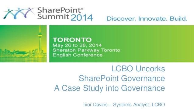 LCBO Uncorks SharePoint Governance A Case Study into Governance Ivor Davies – Systems Analyst, LCBO