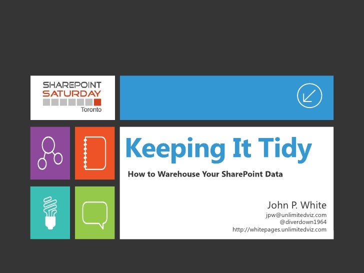 Keeping It Tidy - How to Warehouse your SharePoint data