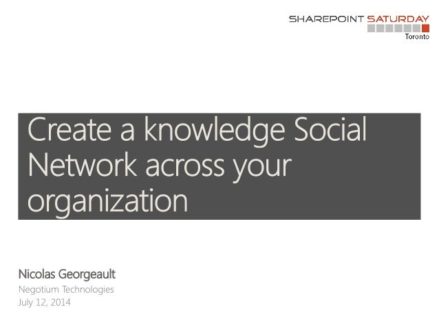 SPS Toronto 2014 - Create a knowledge social network across your organization