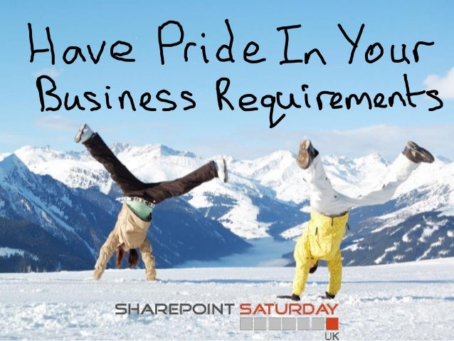 WHY AREN'T THE BUSINESS PROUD                OF THEIR REQUIREMENTS? HOW WEDELIVERED &    PRACTICAL TAKE-AWAYS FOR YOURMADE...