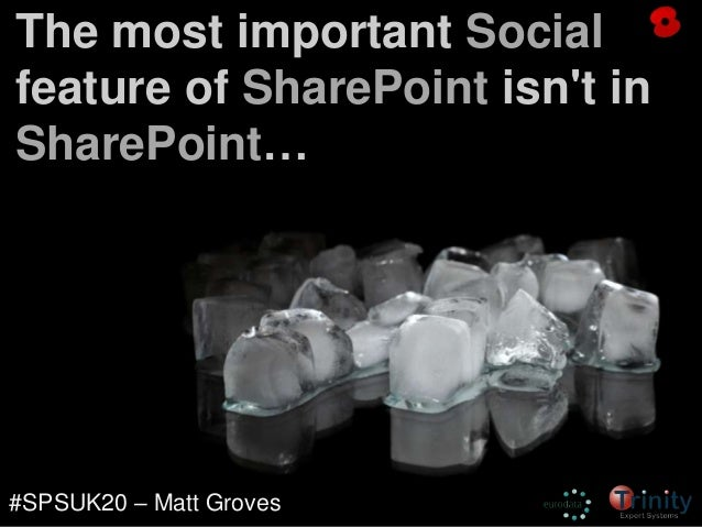 SPSUK11 Matt Groves - the most important social feature in sharepoint isn't in sharepoint