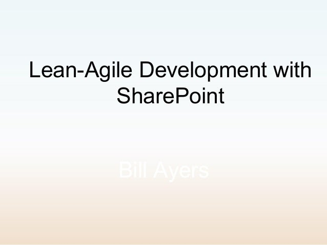 Lean-Agile Development with        SharePoint        Bill Ayers