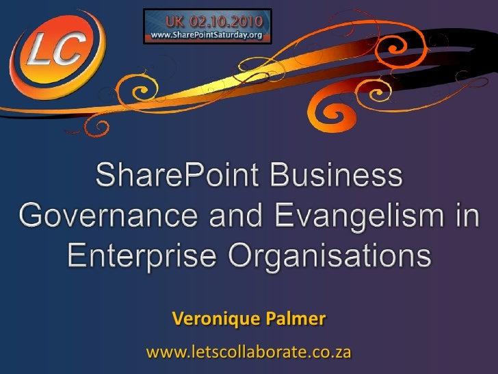 SPSUK 2010-10 - SharePoint Business Governance and Evangelism for Enterprise Organisations (Veronique Palmer)