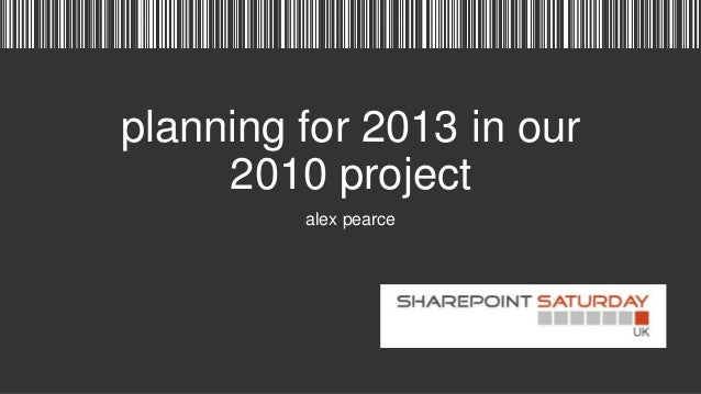 planning for 2013 in our     2010 project         alex pearce