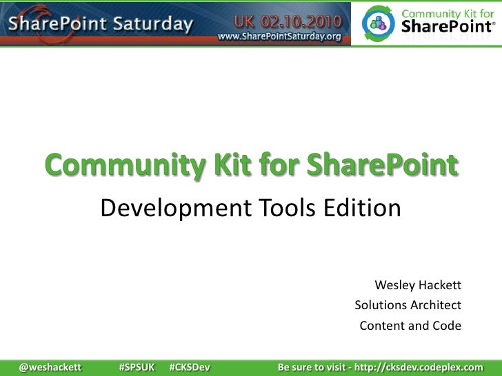 Community Kit for SharePoint<br />Development Tools Edition<br />Wesley Hackett<br />Solutions Architect<br />Content and ...