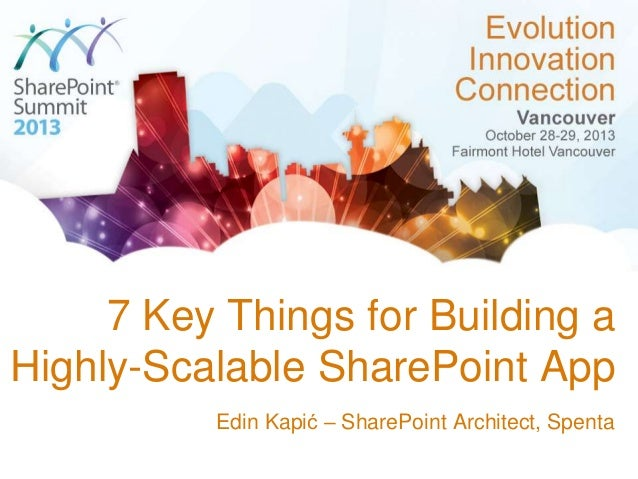 7 Key Things for Building a Highly-Scalable SharePoint App Edin Kapić – SharePoint Architect, Spenta