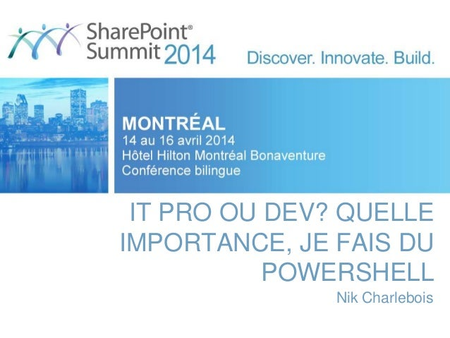 IT PRO OU DEV? QUELLE IMPORTANCE, JE FAIS DU POWERSHELL Nik Charlebois