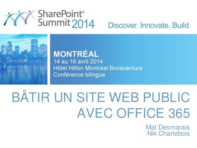 BÂTIR UN SITE WEB PUBLIC AVEC OFFICE 365 Mat Desmarais Nik Charlebois