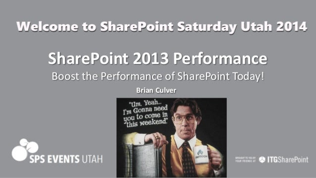 SharePoint 2013 Performance Boost the Performance of SharePoint Today! Brian Culver  SPSUtah 2014