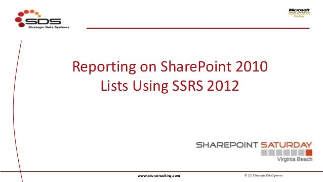 Reporting on SharePoint 2010   Lists Using SSRS 2012         www.sds-consulting.com   © 2011 Strategic Data Systems