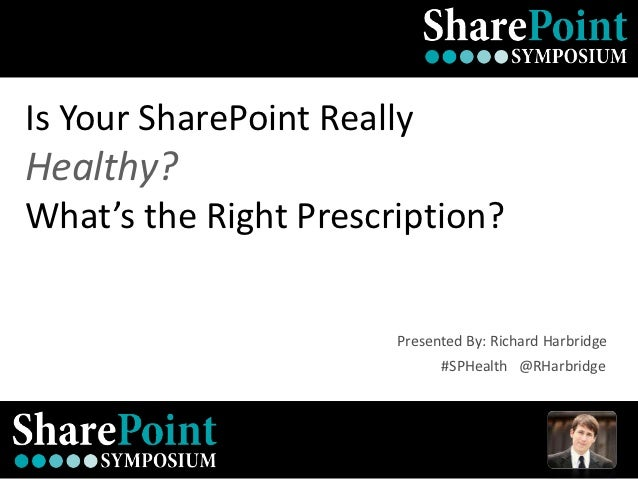 Is Your SharePoint Healthy? What's The Right Prescription? - SharePoint Symposium