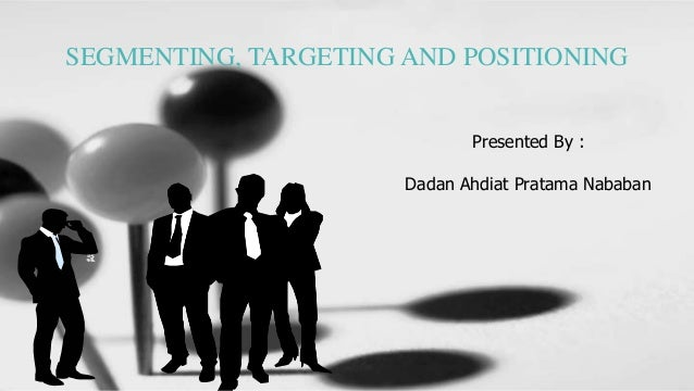 Segmenting Targeting And Positioning