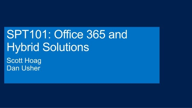SPT 101 - Office 365 and Hybrid Solutions