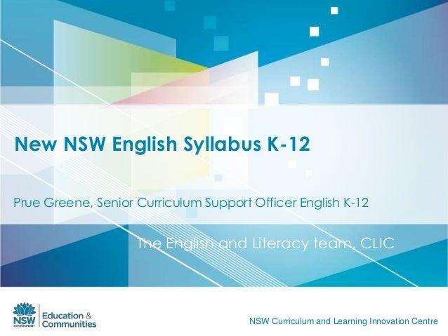 New NSW English Syllabus K-12Prue Greene, Senior Curriculum Support Officer English K-12                    The English an...