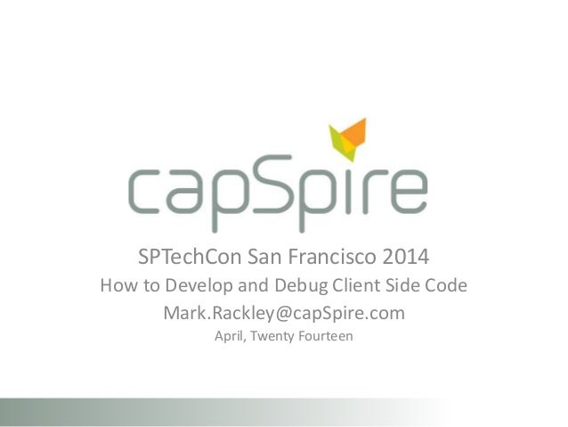 SPTechCon 2014 How to develop and debug client side code in SharePoint