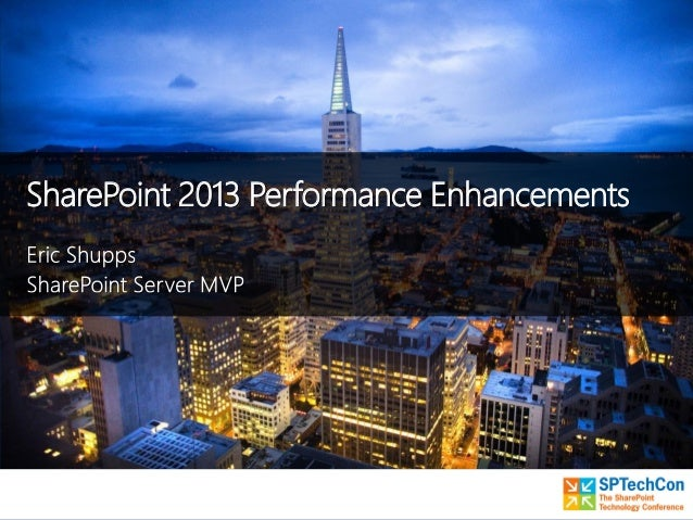 SPTECHCON - Rev Your Engines - SharePoint 2013 Performance Enhancements