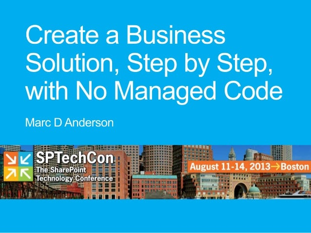 SPTechCon BOS 2013 - Create a Business Solution, Step by Step, with No Managed Code