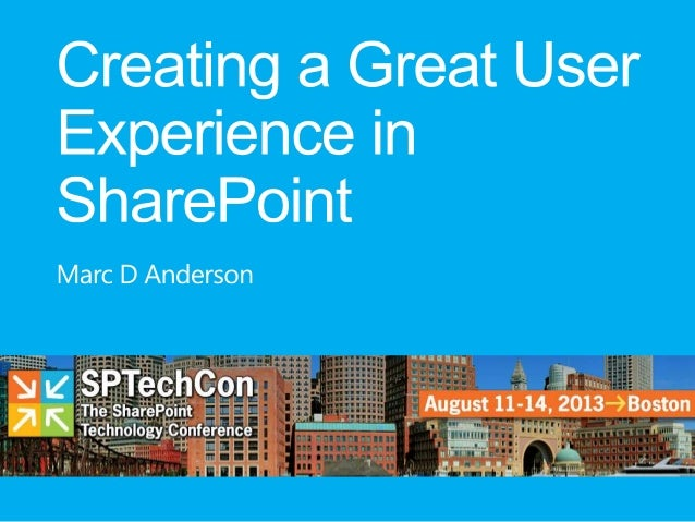 SPTechCon BOS 2013 - Creating a Great User Experience in SharePoint