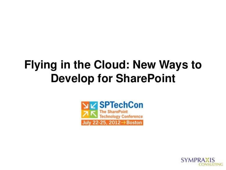 SPTechCon Boston 2012 - Flying in the Cloud: New Ways to Develop for SharePoint