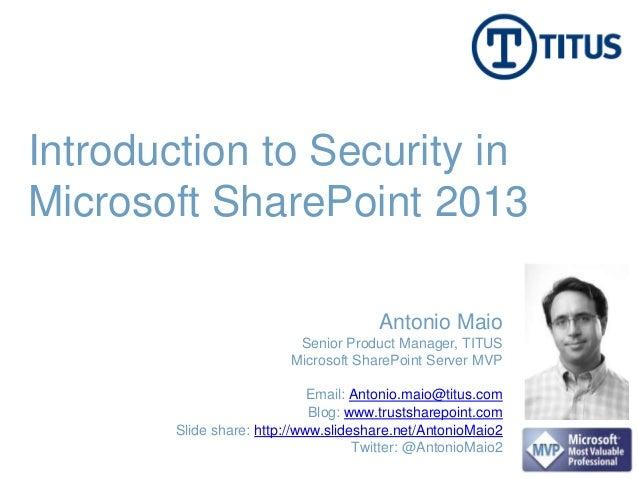 SPTechCon Boston 2013 - Introduction to Security in Microsoft Sharepoint 2013 - Antonio Maio