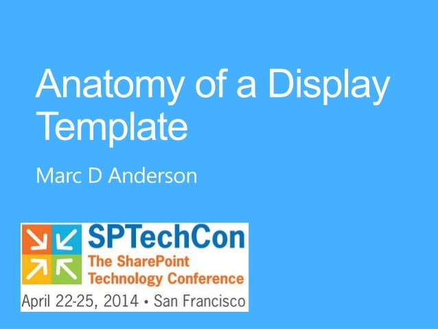 SPTechCon SFO 2014 - Anatomy of a Display Template
