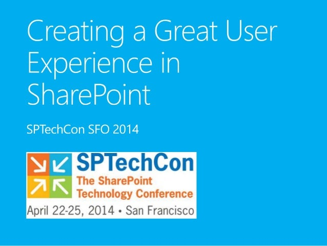 SPTechCon SFO 2014 - Creating a Great User Experience in SharePoint