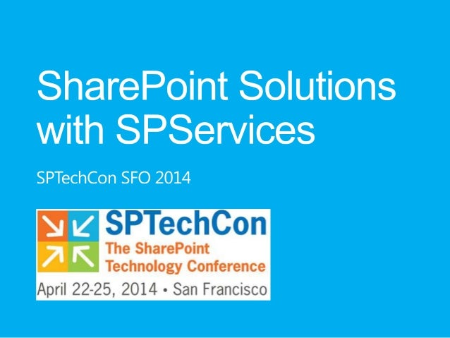 SPTechCon SFO 2014 - SharePoint Solutions with SPServices