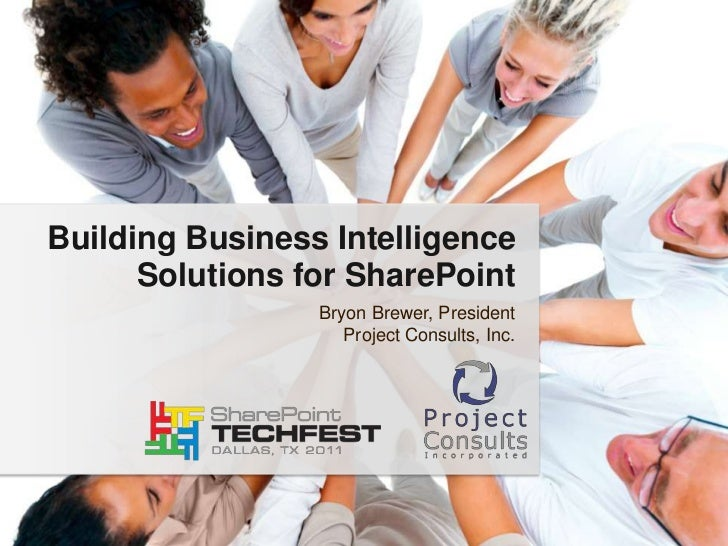 Building Business Intelligence Solutions for SharePoint<br />Bryon Brewer, President<br />Project Consults, Inc.<br />