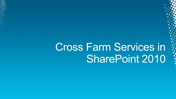 Let's Cross It Up – Cross-Farm Services in SharePoint 2010