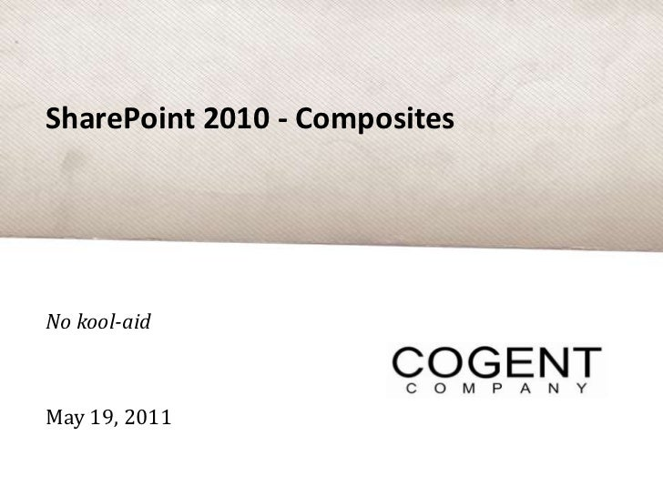 SharePoint 2010 - Composites<br />No kool-aid<br />May 19, 2011<br />
