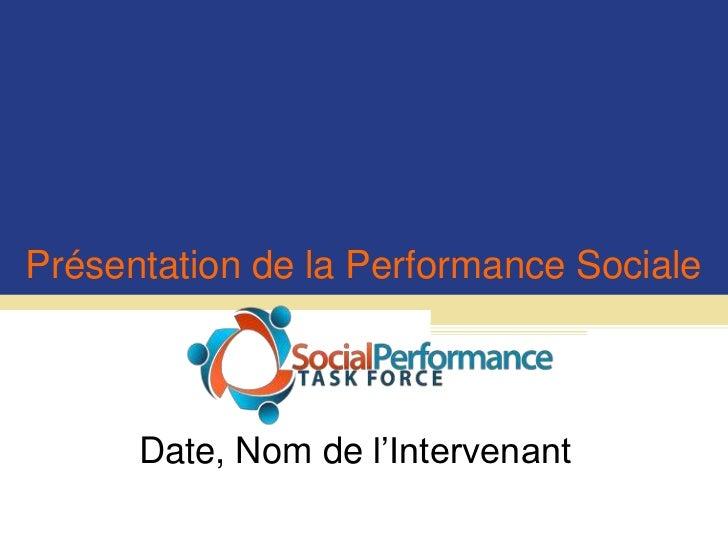 Présentation de la Performance Sociale<br />Date, Nom de l'Intervenant<br />