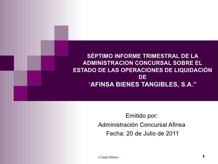 """SÉPTIMO INFORME TRIMESTRAL DE LA ADMINISTRACION CONCURSAL SOBRE EL ESTADO DE LAS OPERACIONES DE LIQUIDACIÓN DE """" AFINSA BI..."""