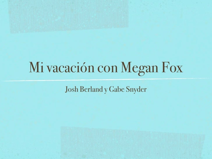 Vacacion con Megan Fox