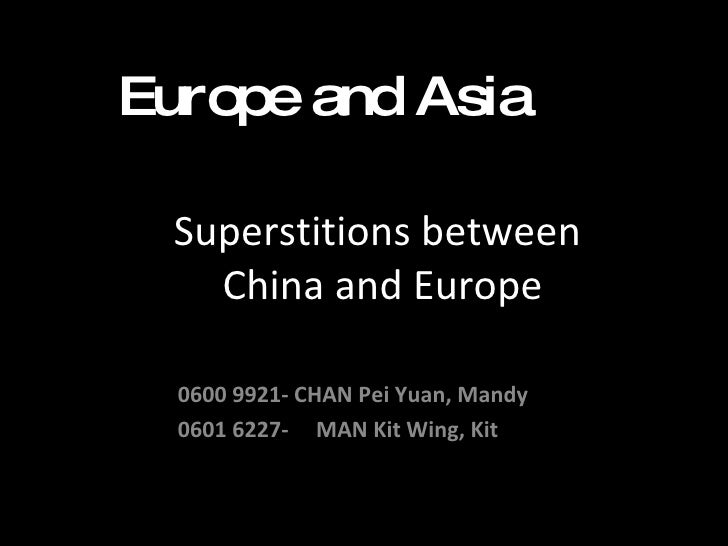 Superstitions between  China and Europe 0600 9921- CHAN Pei Yuan, Mandy  0601 6227-  MAN Kit Wing, Kit  Europe and Asia