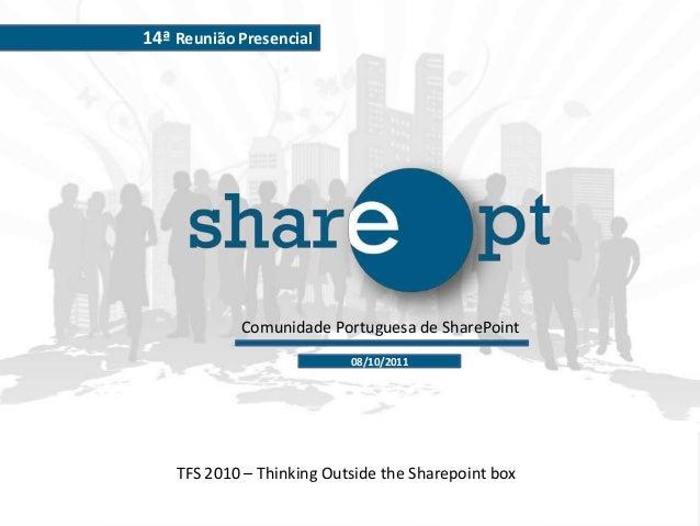 TFS 2010 – Thinking Outside the Sharepoint boxComunidade Portuguesa de SharePoint14ª Reunião Presencial08/10/2011