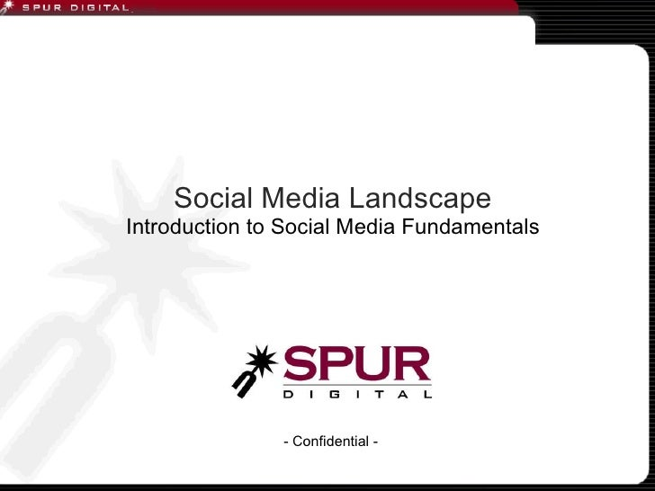 Social Media Landscape Introduction to Social Media Fundamentals - Confidential -
