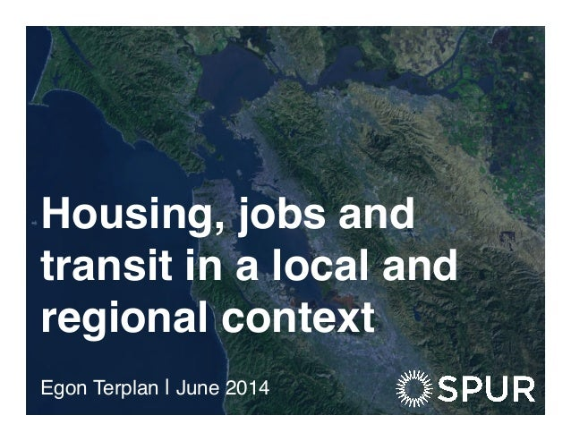 Housing, jobs and transit in a local and regional context! Egon Terplan | June 2014!