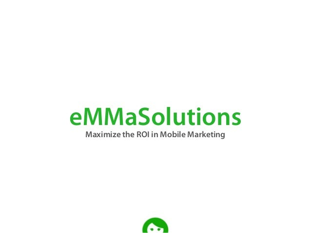 eMMaSolutionsMaximize the ROI in Mobile Marketing