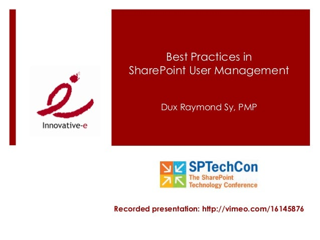 Best Practices in SharePoint User Management Dux Raymond Sy, PMP Recorded presentation: http://vimeo.com/16145876