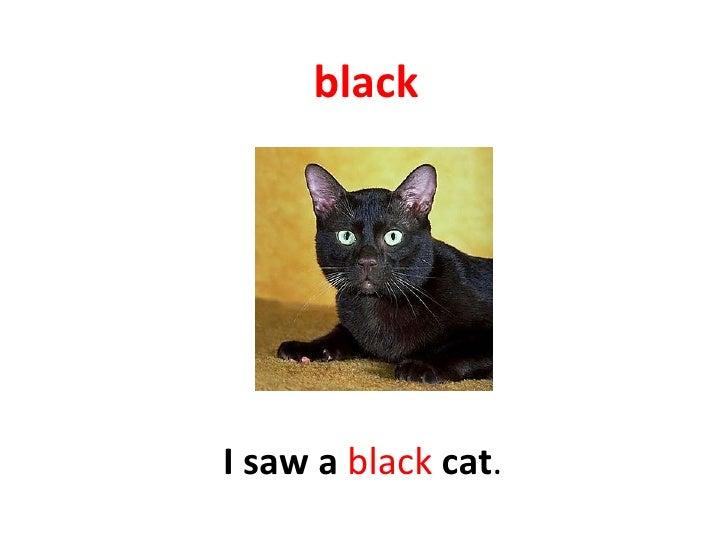 black I saw a  black   cat .