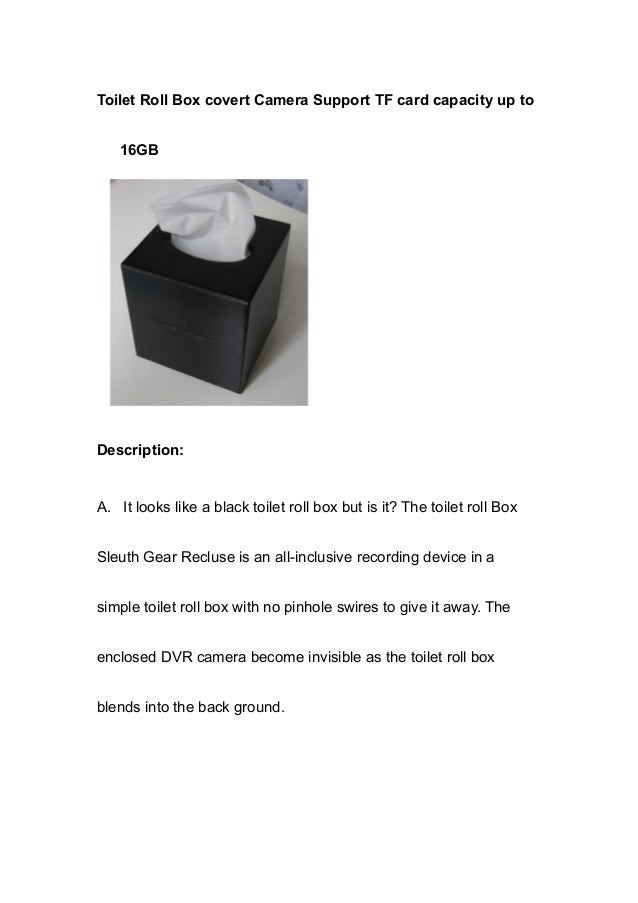 Toilet Roll Box covert Camera Support TF card capacity up to 16GB Description: A. It looks like a black toilet roll box bu...