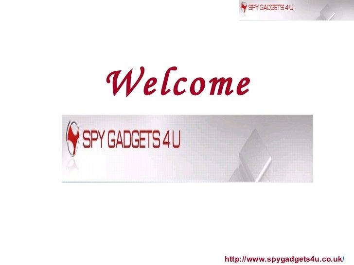 Welcome http://www.spygadgets4u.co.uk /