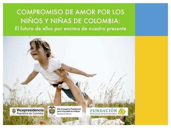 COMPROMISO DE AMOR POR LOS NIÑOS Y NIÑAS DE COLOMBIA:El futuro de ellos por encima de nuestro presente