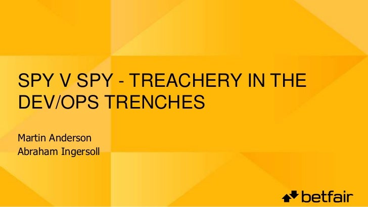 Spy v Spy - Treachery in the Dev/Ops Trenches