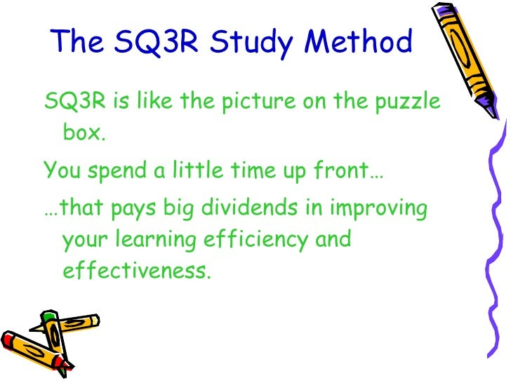 sq3r method Sq3r takes time and is not a strategy that can be employed or used effectively the night before a test plan to read each chapter before it is discussed in class doing this will make the class lecture a review it is also likely to help you to understand the material that is presented in class on a deeper level.