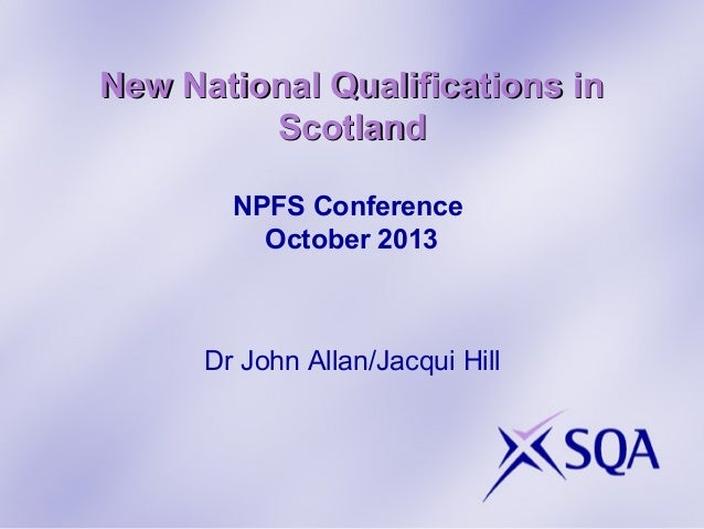 New National Qualifications in Scotland NPFS Conference October 2013  Dr John Allan/Jacqui Hill